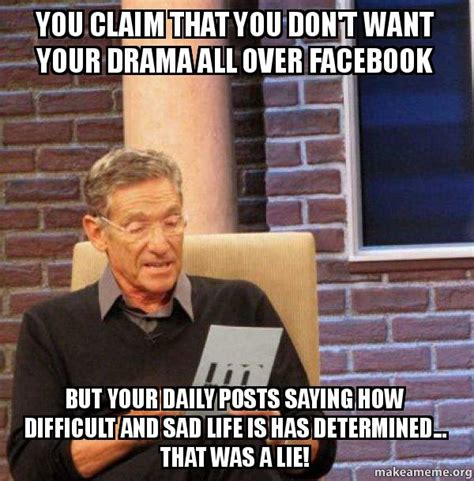 How Do You Make Memes On Facebook - you claim that you don t want your drama all over facebook