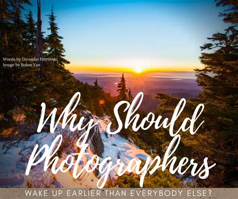 wake up everybody no more sleeping in bed why should photographers wake up earlier than everybody else