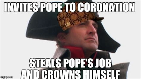 Napoleon Memes - scumbag napoleon imgflip