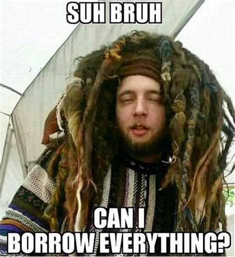 Hippy Memes - sup bruh can i borrow everything hippies know your meme