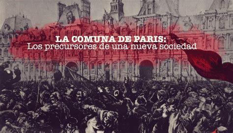 la comuna de pars 191 es posible la paz la comuna de par 237 s y las lecciones que se olvidan sobre una revoluci 243 n social