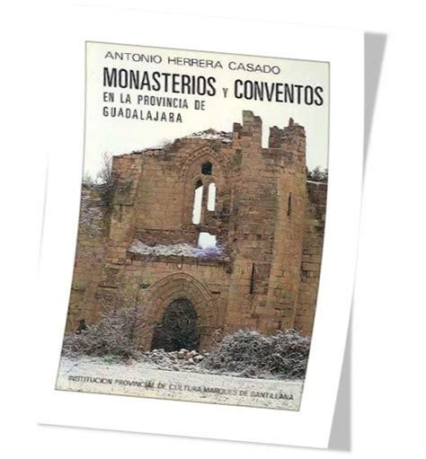 libro monasterios conventos y abadas libros de guadalajara monasterios y conventos en la provincia de guadalajara