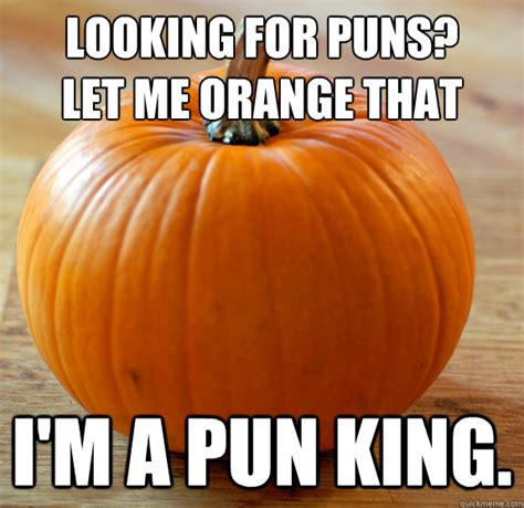 pumpkin jokes looking for puns let me orange that i m a pun king pun