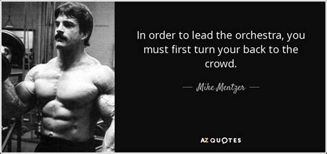Ordered Back To by Mike Mentzer Quote In Order To Lead The Orchestra You