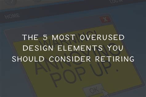 are design elements universal regardless of the medium the 5 most overused design elements you should retire