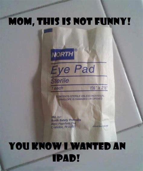 Ipad Meme - i wanted an ipad not an eye pad ipad spoofing know