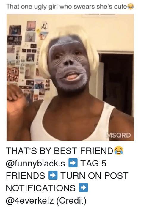 Ugly Black Girl Meme - 25 best memes about ugly girls ugly girls memes