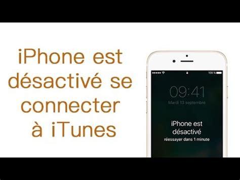 l iphone est désactivé iphone d 233 sactiv 233 se connecter 224 itunes solution 2017