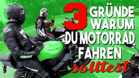 Motorrad Fahren Video by 3 Gr 252 Nde Warum Du Motorrad Fahren Solltest Youtube