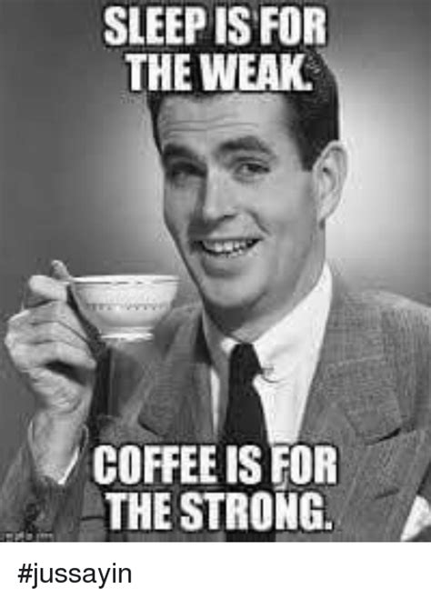 Sleep Is For The Weak Meme - 25 best memes about sleep is for the weak sleep is for