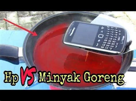 Minyak Goreng Di Toserba Yogya experiment handphone di goreng dalam minyak panas