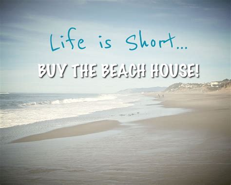 beach houses to buy life is short buy the beach house twogonecoastal beach quotes pinterest