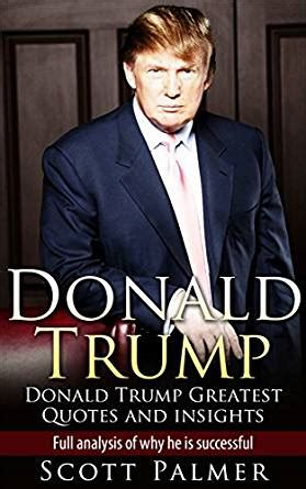 donald trump biography and rise to success donald trump donald trump greatest quotes and insights