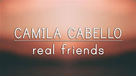 camila cabello real friends lyrics camila cabello real friends lyrics youtube