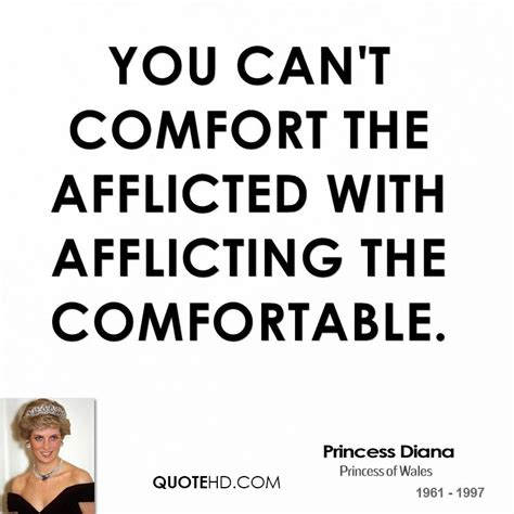 comforting the afflicted and afflicting the comfortable princess diana quotes quotehd