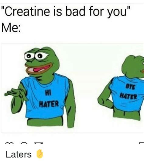creatine is bad 25 best memes about bye hater bye hater memes