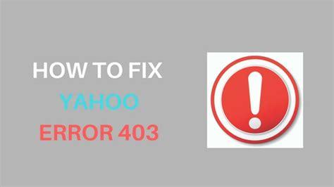 how to fix yahoo forbidden error 403