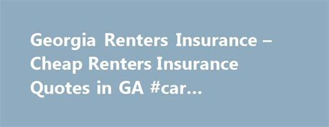 Compare Car Insurance Quotes Ga by 17 Best Ideas About Renters Insurance Quotes 2017 On