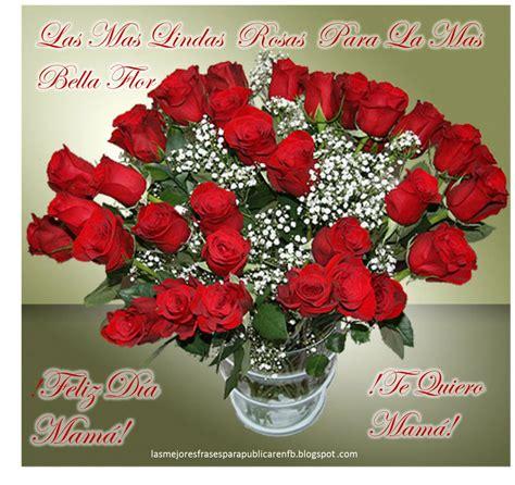 imagenes rosas para el dia de la madre las mejores frases para publicar en fb
