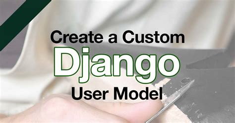 creating django user how to create a custom django user model coding for
