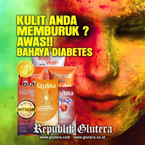 Collagen Glutera kulit memburuk awas bahaya diabetes glutera indonesia 2018