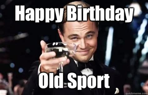 Old Sport Meme - happy birthday old sport jay gatsby quickmeme