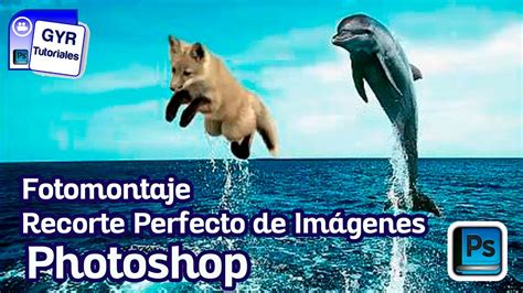 tutorial photoshop cs5 fotomontaje como hacer un recorte perfecto de imagenes photoshop cs5