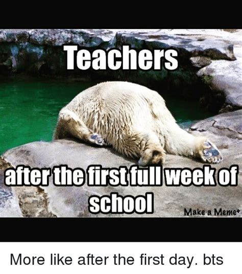 First Week Of School Meme - teachers after the first full week of school make a meme