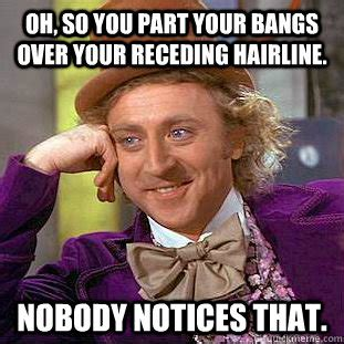 Receding Hairline Meme - oh so you part your bangs over your receding hairline
