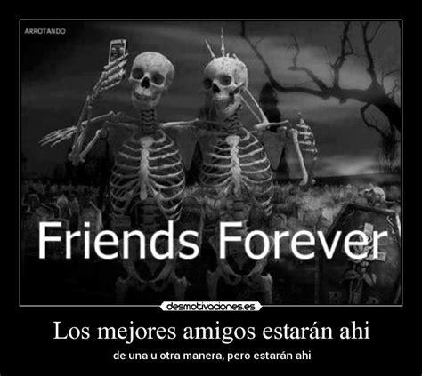 imagenes de amistad forever los mejores amigos estar 225 n ahi desmotivaciones