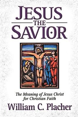 savior books jesus the savior by william c placher reviews