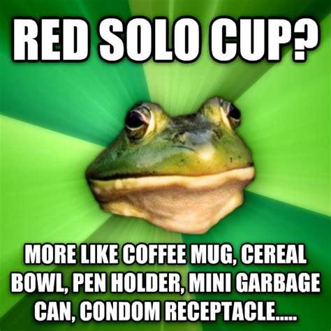 Red Solo Cup Meme - livememe com foul bachelor frog