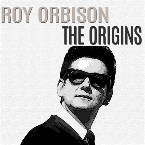 Album Roy the origins roy orbison mp3 buy tracklist