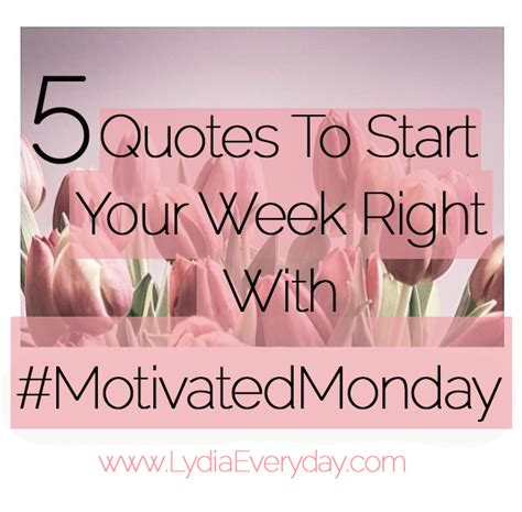 5 motivational quotes to kick start your week one style lydia