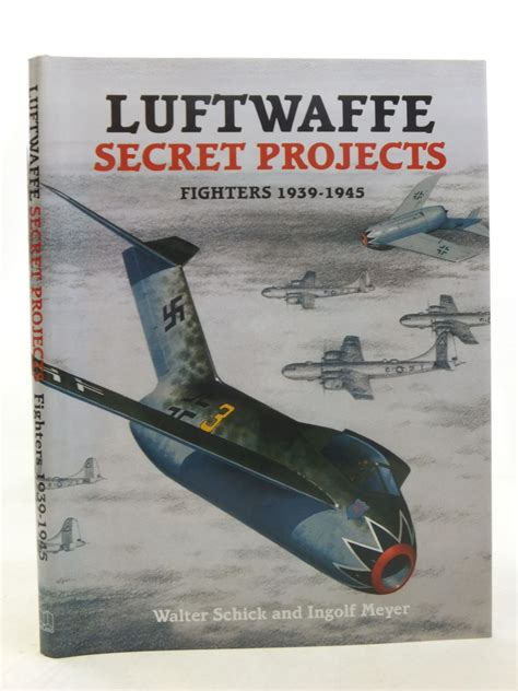 secret luftwaffe emergency fighters luftwaffe secret projects fighters 1939 1945 written by schick walter meyer ingolf stock code