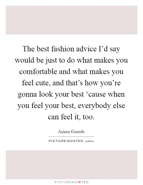 make you comfortable the best fashion advice i d say would be just to do what