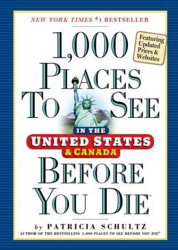1000 places to see 1523500476 1 000 places to see in the united states and canada before you die by patricia schultz