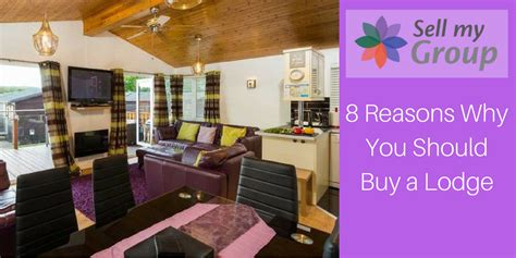 6 reasons you should never buy or sell a home without an 8 reasons why you should buy a holiday lodge sell my group