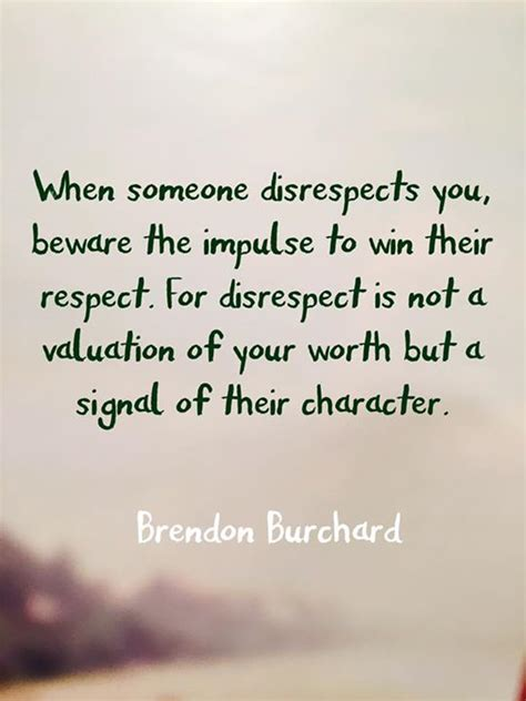 hi all does anyone any when someone disrespects you beware the impulse t picture quote by brendon burchard