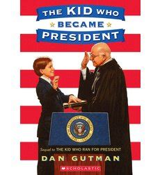 kid for president books the kid who became president by dan gutman scholastic