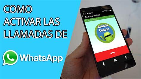 tutorial activar llamadas whatsapp como activar las llamadas de voz en whatsapp para android