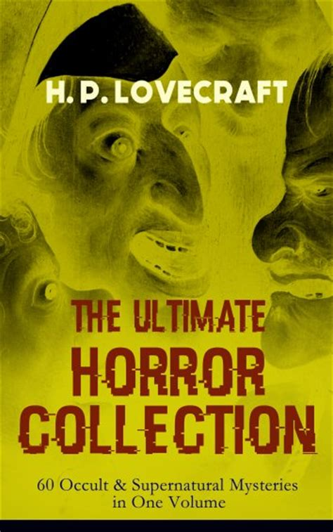 h p lovecraft the ultimate h p lovecraft h p lovecraft the ultimate horror collection 60 occult supernatural