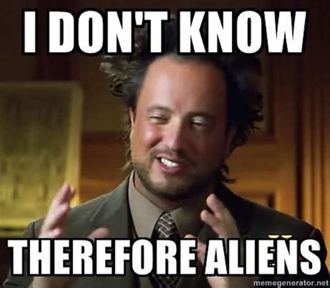 Aliens Meme History Channel - 10 things we learned about aliens and hairspray from