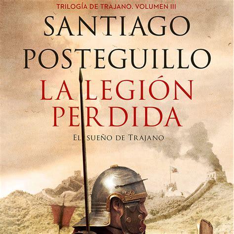 la legin perdida el 8408151088 el escritor santiago posteguillo presenta su nueva obra de la legi 243 n perdida sociedad mundiario