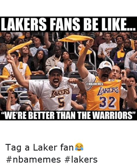 Lakers Memes - lakers fans be like we re better than the warriors tag a