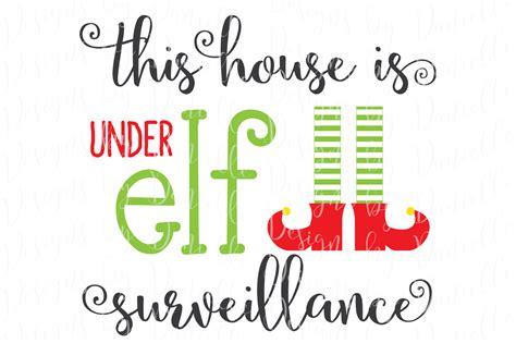 printable elf surveillance sign this house is under elf surveillance svg christmas cutting