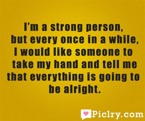 Every Once In A While I Like To Surf To The by I M A Strong Person But Quote Picture