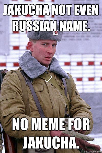 Russian Army Meme - jakucha not even russian name no meme for jakucha