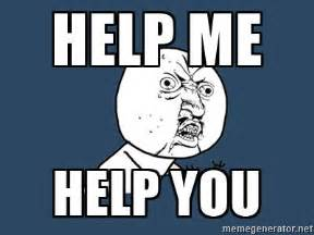 Help Me Help You Meme - help me help you meme 28 images candidate resources
