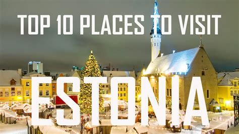 Top 10 Places To Travel To Outside Of The United States by Top 10 Places To Visit In Estonia Estonia Travel Guide